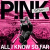 All I Know So Far: Setlist by ピンク