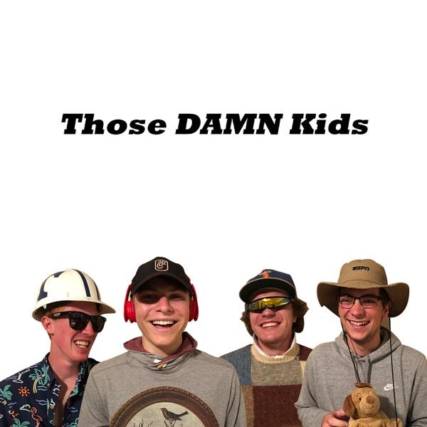 Those DAMN Kids Podcast