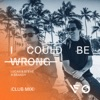 I Could Be Wrong Club Mix Single