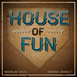 Nicholas David & Andrew Crowley - House of Fun