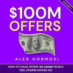 $100M Offers: How to Make Offers So Good People Feel Stupid Saying No (Unabridged)