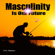 Tim Patten - Masculinity Is Our Future: Being a Modern Male (Unabridged)