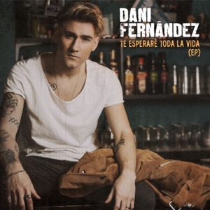 Dani Fernández - Te esperaré toda la vida