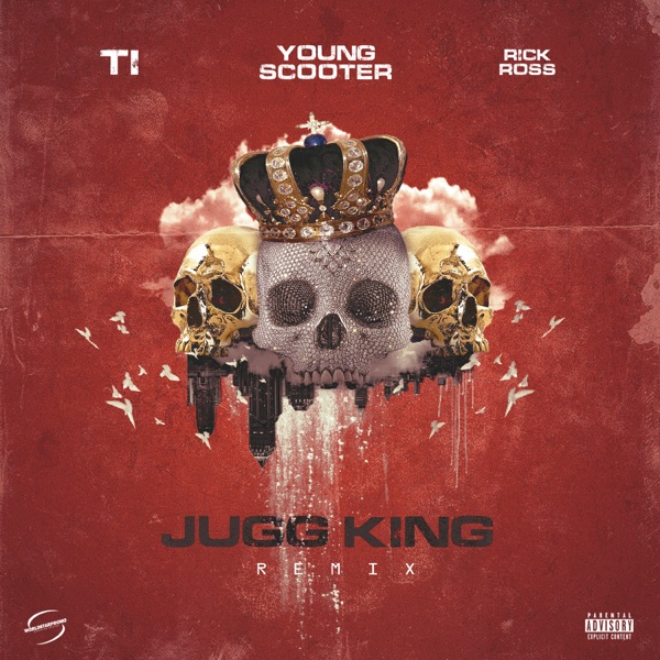 Jugg King (Remix) [feat. T.I. & Rick Ross] - Single