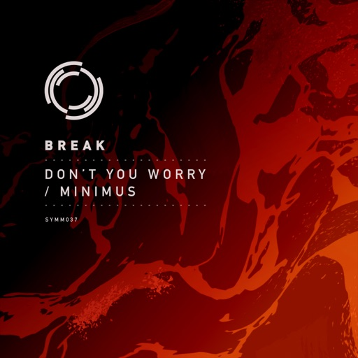 Don't You Worry / Minimus - Single by Break