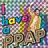 I have a PPAP ジャケット写真