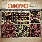 Ojoyo Plays Safrojazz (feat. Morris Goldberg, Chris Botti, Bakithi Kumalo, Anton Fig, Tony Cedras & Cyro Baptista)