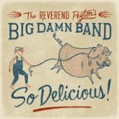The Reverend Peyton's Big Damn Band - Pot Roast and Kisses