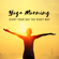 Relaxation Music Guru - Yoga Morning - Start Your Day the Right Way: Good Energy, Harmony, Time for You, Happy Heart
