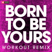 Born to Be Yours (Workout Remix)