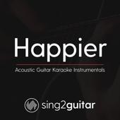 Happier (Originally Performed by Ed Sheeran) [Acoustic Guitar Karaoke]