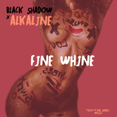 Fine Whine - Alkaline & Black Shadow