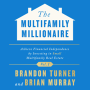 The Multifamily Millionaire, Volume I: Achieve Financial Freedom by Investing in Small Multifamily Real Estate (Unabridged)