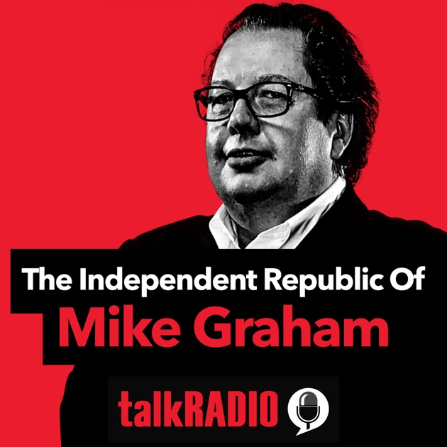 The Independent Republic Of Mike Graham By Talkradio On Apple