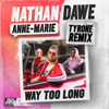 Way Too Long Tyrone Remix - Nathan Dawe & Anne-Marie mp3