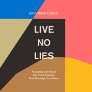 Live No Lies: Recognize and Resist the Three Enemies That Sabotage Your Peace (Unabridged)