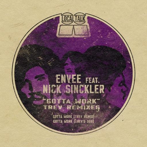 Gotta Work (Trev Remixes) [feat. Nick Sinckler] - Single by Envee
