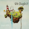 Haven - We Banjo 3