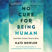 No Cure for Being Human: (And Other Truths I Need to Hear) (Unabridged)