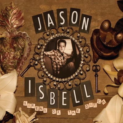 Sirens of the Ditch (Deluxe Edition) - Jason Isbell