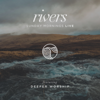Rivers: Sunday Mornings Live - Deeper Worship Cover Art