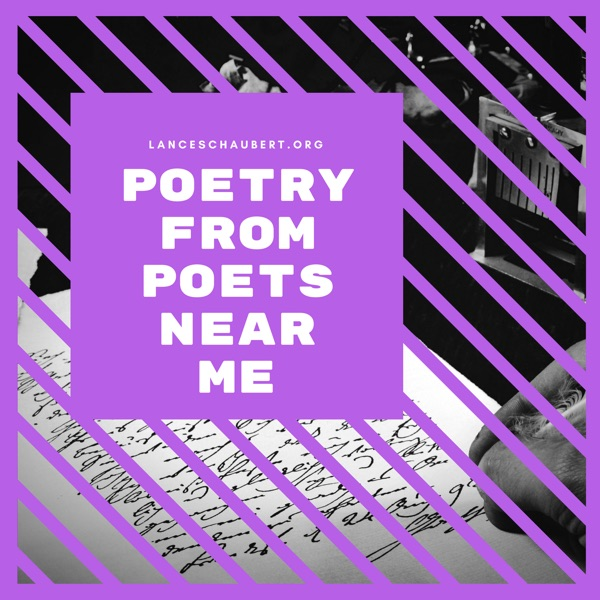 Poetry from Poets Near Me – Lancelot Schaubert