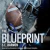 The Blueprint (Unabridged) - S.E. Harmon