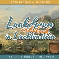 Learn German with Stories: Lockdown in Liechtenstein - 10 Short Stories for Beginners (Dino lernt Deutsch 11) (German Edition) (Unabridged)