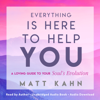 Matt Kahn - Everything Is Here to Help You: A Loving Guide to Your Soul's Evolution (Unabridged) artwork