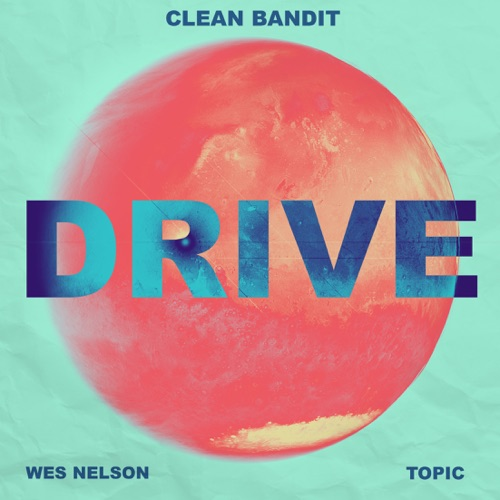 Clean Bandit & Topic - Drive (feat. Wes Nelson) - Single [iTunes Plus AAC M4A]