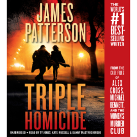 Triple Homicide: From the Case Files of Alex Cross, Michael Bennett, and the Women's Murder Club (Unabridged) audiobook
