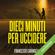 Francesco Caringella - Dieci minuti per uccidere