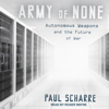 Paul Scharre - Army of None: Autonomous Weapons and the Future of War (Unabridged) artwork