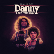 Danny Don't You Know - Ninja Sex Party - Ninja Sex Party
