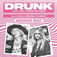 Drunk (And I Don't Wanna Go Home) [GOLDHOUSE Remix] [feat. Miranda Lambert] - Single