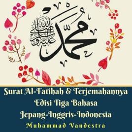 Surat Al Fatihah Terjemahannya Edisi Tiga Bahasa Jepang Inggris Indonesia Ep Par Jannah Firdaus Paradise Foundation Muhammad Vandestra