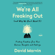 We're All Freaking Out (and Why We Don't Need To): Finding Freedom from Your Anxious Thoughts and Feelings (Unabridged)