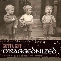Gotta Get O'Raggednized