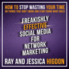 Freakishly Effective Social Media for Network Marketing: How to Stop Wasting Your Time on Things That Don't Work and Start Doing What Does! (Unabridged) - Ray Higdon & Jessica Higdon