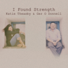 Katie Theasby & Ger O Donnell - I Found Strength artwork