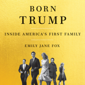 Born Trump: Inside America's First Family (Unabridged) - Emily Jane Fox Cover Art