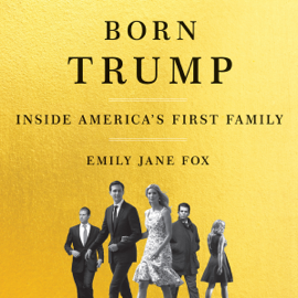 Born Trump: Inside America's First Family (Unabridged) audiobook