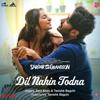 Dil Nahin Todna From Sardar Ka Grandson - Tanishk Bagchi & Zara Khan mp3