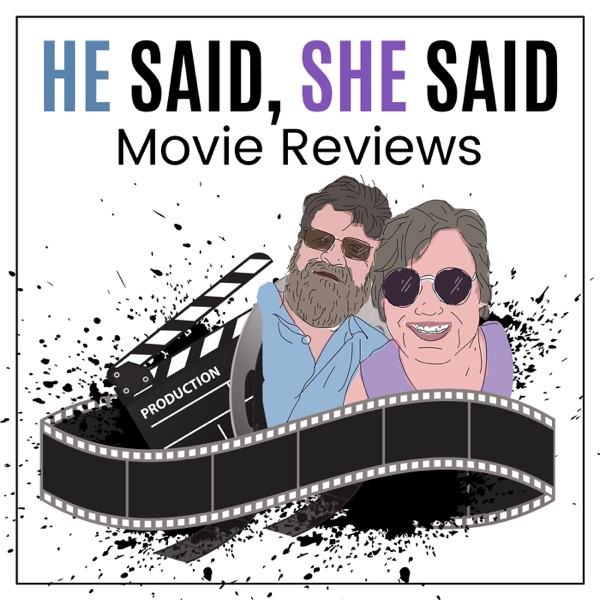He Said, She Said Movie Reviews Podcast