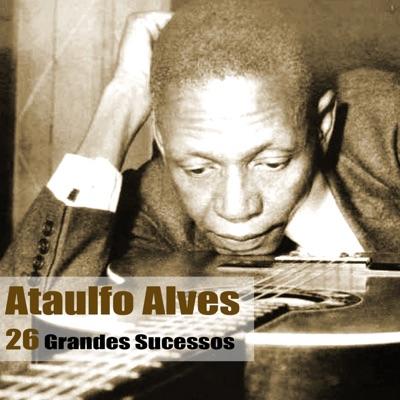 26 Grandes Sucessos - Ataulfo Alves