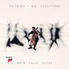 Six Evolutions - Bach: Cello Suites - Yo-Yo Ma