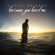 Because You Loved Me - Daniel Briones