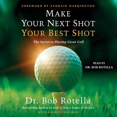 Make Your Next Shot Your Best Shot (Unabridged)