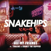 Snakehips - All My Friends (feat. Tinashe & Chance The Rapper) - Single