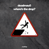 where's the drop? - deadmau5